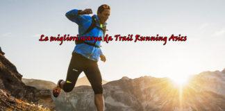 Trail running con le scarpe Asics